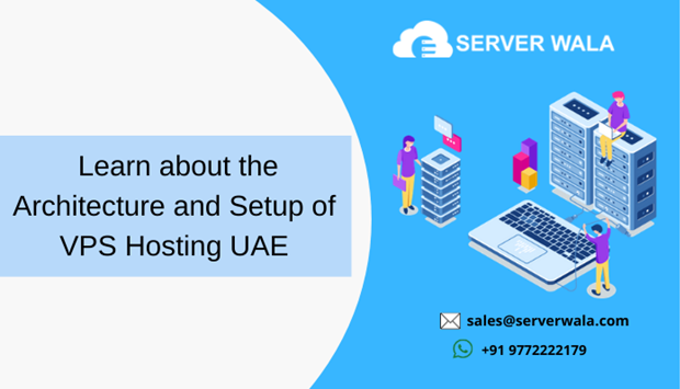 Learn about the Architecture and Setup of VPS Hosting UAE