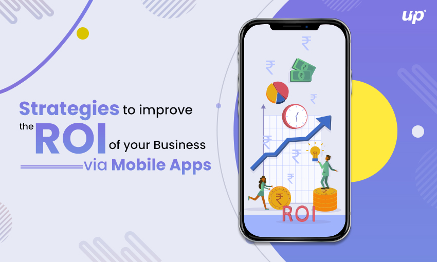 How To Increase Your Business ROI Through The Mobile App