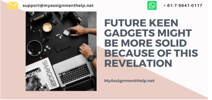 Future keen gadgets might be more solid because of this revelation